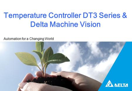 Temperature Controller DT3 Series & Delta Machine Vision Automation for a Changing World.