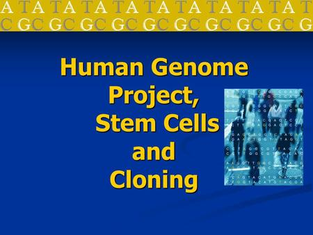 Human Genome Project, Stem Cells and Cloning. Human Genome Project A genome is an organism's complete set of DNA A genome is an organism's complete set.