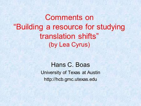 "Comments on ""Building a resource for studying translation shifts"" (by Lea Cyrus) Hans C. Boas University of Texas at Austin"