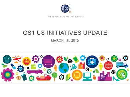 GS1 US INITIATIVES UPDATE MARCH 18, 2013. GS1 STANDARDS MAKES IT POSSIBLE 2 SAFETYSECURITY VISIBILITYEFFICIENCY COLLABORATION To apply standards to business.