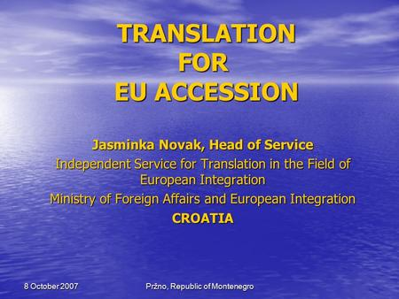 Pržno, Republic of Montenegro 8 October 2007 TRANSLATION FOR EU ACCESSION TRANSLATION FOR EU ACCESSION Jasminka Novak, Head of Service Independent Service.