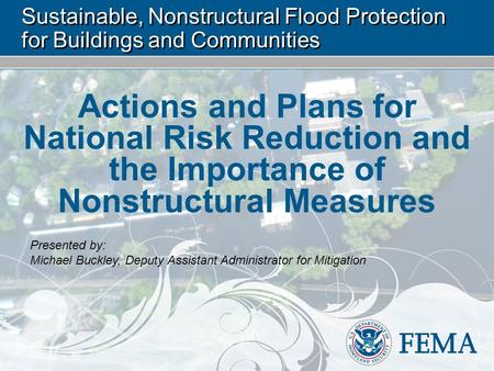 Sustainable, Nonstructural Flood Protection for Buildings and Communities Actions and Plans for National Risk Reduction and the Importance of Nonstructural.