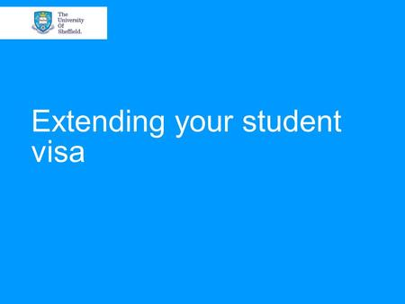 Extending your student visa. How we are going to help you Talking you through the documents you have to prepare Talking you through the online tools we.