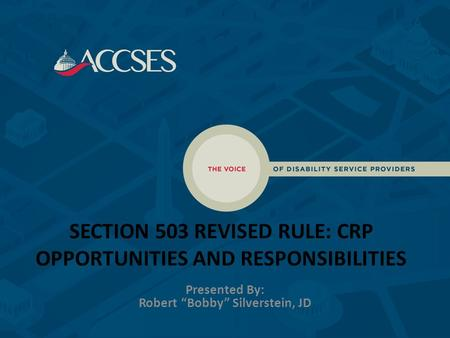 "SECTION 503 REVISED RULE: CRP OPPORTUNITIES AND RESPONSIBILITIES Presented By: Robert ""Bobby"" Silverstein, JD."