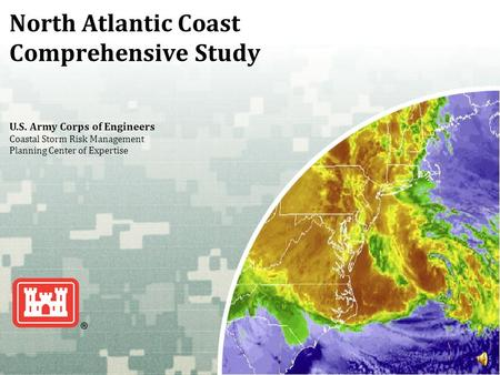 US Army Corps of Engineers BUILDING STRONG ® North Atlantic Coast Comprehensive Study U.S. Army Corps of Engineers Coastal Storm Risk Management Planning.