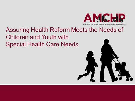 Assuring Health Reform Meets the Needs of Children and Youth with Special Health Care Needs.