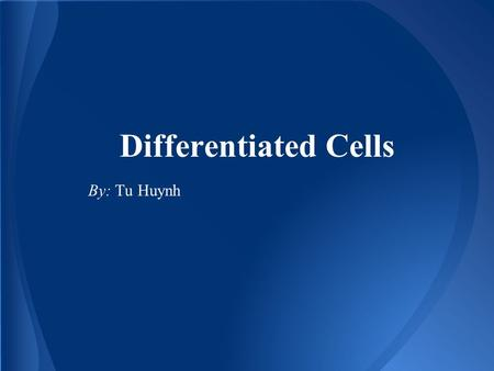 Differentiated Cells By: Tu Huynh. ●It also known as Cell Differentiation. ●It a normal process by which a less specialized cell develops or matures to.