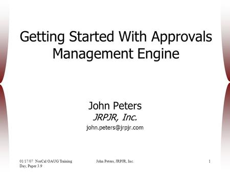01/17/07 NorCal OAUG Training Day, Paper 3.9 John Peters, JRPJR, Inc.1 Getting Started With Approvals Management Engine John Peters JRPJR, Inc.