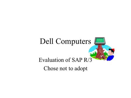 Dell Computers Evaluation of SAP R/3 Chose not to adopt.
