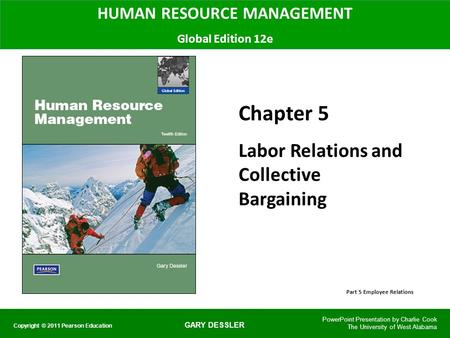 GARY DESSLER HUMAN RESOURCE MANAGEMENT Global Edition 12e Chapter 5 Labor Relations and Collective Bargaining PowerPoint Presentation by Charlie Cook The.
