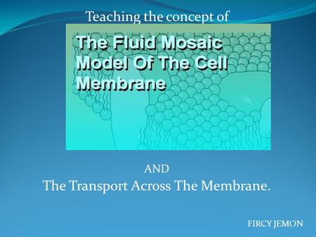 Teaching the concept of AND The Transport Across The Membrane. FIRCY JEMON.
