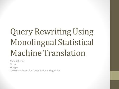 Query Rewriting Using Monolingual Statistical Machine Translation Stefan Riezler Yi Liu Google 2010 Association for Computational Linguistics.