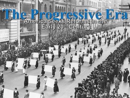 Origins of Progressivism As America entered the 20 th century, middle- and upper- class reformers at the local, state, and national levels addressed the.