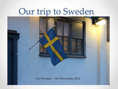 Our trip to Sweden 31st October – 9th November 2012.
