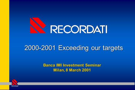 Banca IMI Investment Seminar Milan, 8 March 2001 2000-2001 Exceeding our targets.