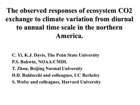 The observed responses of ecosystem CO2 exchange to climate variation from diurnal to annual time scale in the northern America. C. Yi, K.J. Davis, The.