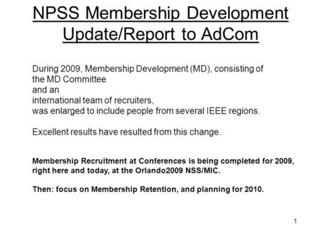 1 NPSS Membership Development Update/Report to AdCom During 2009, Membership Development (MD), consisting of the MD Committee and an international team.