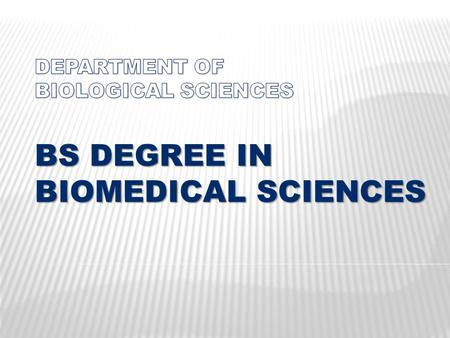 BS DEGREE IN BIOMEDICAL SCIENCES. An Advanced Science-based Pre-medical Preparation More Breadth and Rigor Attracting the Most Capable Students.