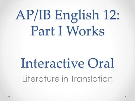 AP/IB English 12: Part I Works Interactive Oral Literature in Translation.