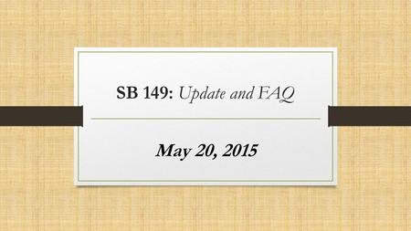 "SB 149: Update and FAQ May 20, 2015. ""While it is critical that the state appropriately holds public schools and districts accountable for delivering."