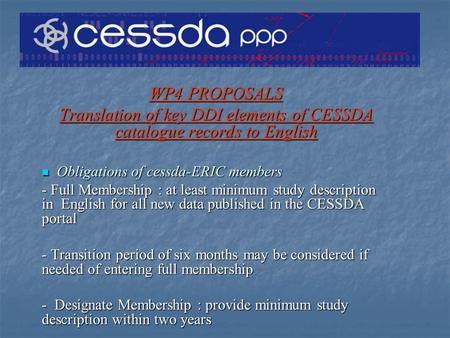 WP4 PROPOSALS Translation of key DDI elements of CESSDA catalogue records to English Obligations of cessda-ERIC members Obligations of cessda-ERIC members.