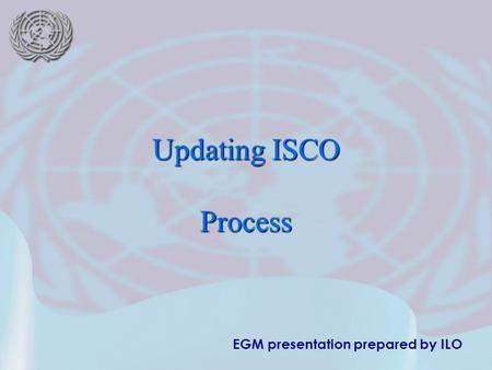 EGM presentation prepared by ILO Updating ISCO Process.