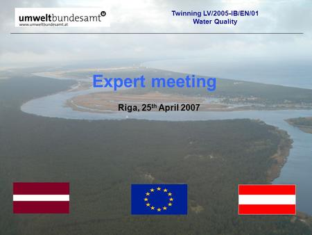 Riga, 25 th April 2007 Expert meeting Twinning LV/2005-IB/EN/01 Water Quality.