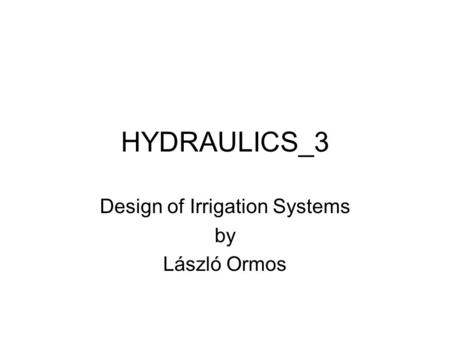 HYDRAULICS_3 Design of Irrigation Systems by László Ormos.