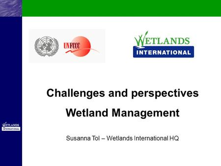 Challenges and perspectives Wetland Management Susanna Tol – Wetlands International HQ.
