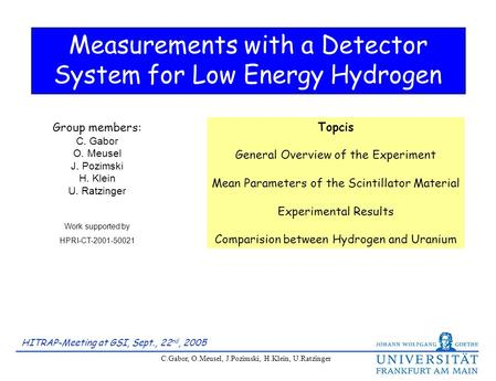 HITRAP-Meeting at GSI, Sept., 22 nd, 2005 C.Gabor, O.Meusel, J.Pozimski, H.Klein, U.Ratzinger Measurements with a Detector System for Low Energy Hydrogen.