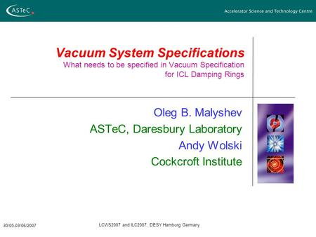 30/05-03/06/2007 LCWS2007 and ILC2007, DESY Hamburg Germany Vacuum System Specifications What needs to be specified in Vacuum Specification for ICL Damping.