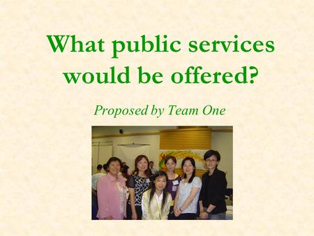 What public services would be offered? Proposed by Team One.