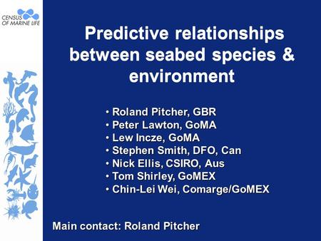 Predictive relationships between seabed species & environment Roland Pitcher, GBR Roland Pitcher, GBR Peter Lawton, GoMA Peter Lawton, GoMA Lew Incze,