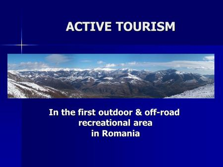 ACTIVE TOURISM In the first outdoor & off-road recreational area recreational area in Romania in Romania.