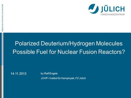 Mitglied der Helmholtz-Gemeinschaft on the LEAP conference Polarized Deuterium/Hydrogen Molecules Possible Fuel for Nuclear Fusion Reactors? by Ralf Engels.
