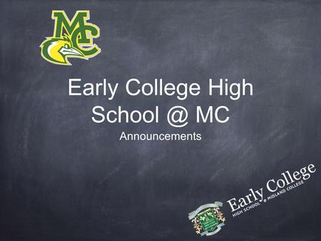 Early College High MC Announcements. Winners are not people who never fail, but people who never quit.