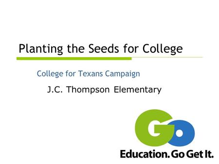 Planting the Seeds for College College for Texans Campaign J.C. Thompson Elementary.