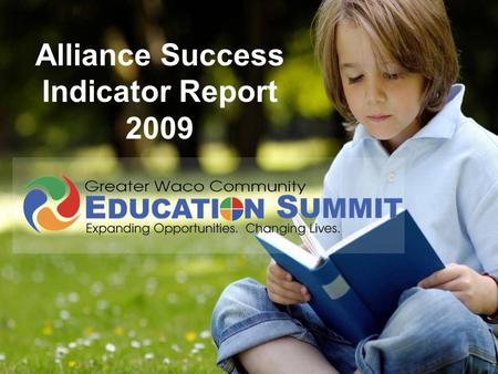 Alliance Success Indicator Report 2009. Overview The Success Indicators report is a document that provides a snapshot of the educational status and potential.
