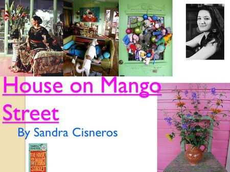 House on Mango Street By Sandra Cisneros. The Author: Born: Chicago, l954 Born: Chicago, l954 Early life: Early life: ◦ 6 brothers, felt isolated ◦ constant.