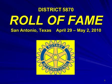 1 DISTRICT 5870 ROLL <strong>OF</strong> FAME San Antonio, Texas April 29 – May 2, 2010.