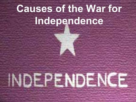 Causes of the War for Independence. Growing Tensions By the 1820s, Anglo American settlers in Texas were becoming very independent, setting up their own.