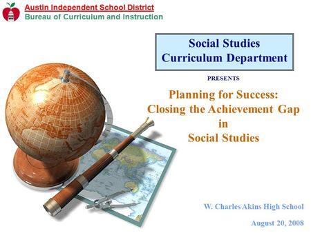Austin Independent School District Bureau of Curriculum and Instruction Social Studies Curriculum Department PRESENTS Planning for Success: Closing the.