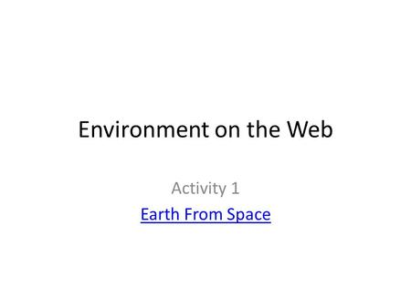 Environment on the Web Activity 1 Earth From Space.