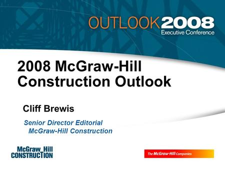 2008 McGraw-Hill Construction Outlook Cliff Brewis Senior Director Editorial McGraw-Hill Construction.