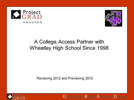A College Access Partner with Wheatley High School Since 1998 Reviewing 2012 and Previewing 2013.