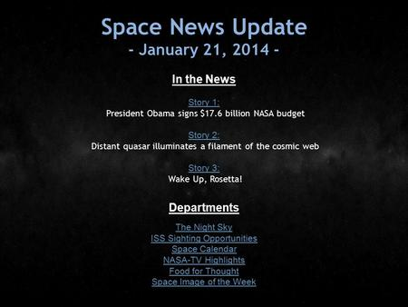 Space News Update - January 21, 2014 - In the News Story 1: Story 1: President Obama signs $17.6 billion NASA budget Story 2: Story 2: Distant quasar illuminates.