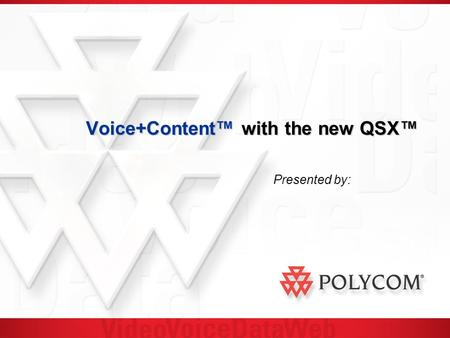 "Voice+Content™ with the new QSX™ Presented by:. Does this happen at your organization?… ""Web conferencing is expensive – we only use it for important."