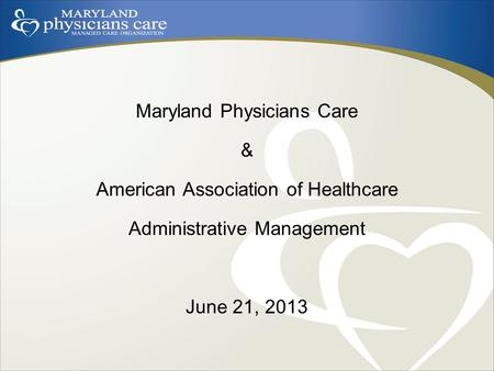 Maryland Physicians Care & American Association of Healthcare Administrative Management June 21, 2013.