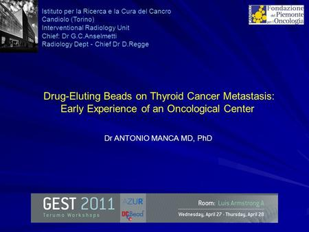 Drug-Eluting Beads on Thyroid Cancer Metastasis: Early Experience of an Oncological Center Dr ANTONIO MANCA MD, PhD Istituto per la Ricerca e la Cura del.