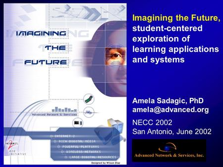 NECC 2002 San Antonio, June 2002 Imagining the Future, student-centered exploration of learning applications and systems Amela Sadagic, PhD